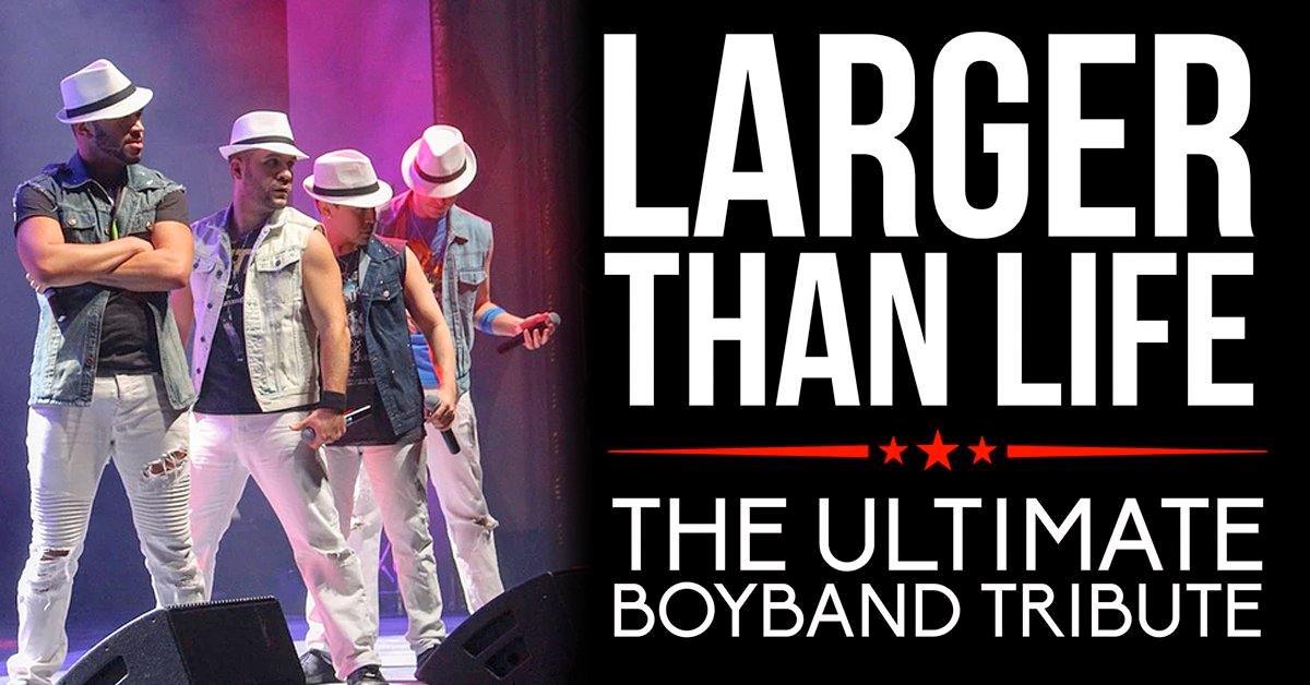 Larger Than LIfe: The Ultimate Boyband Tribute
