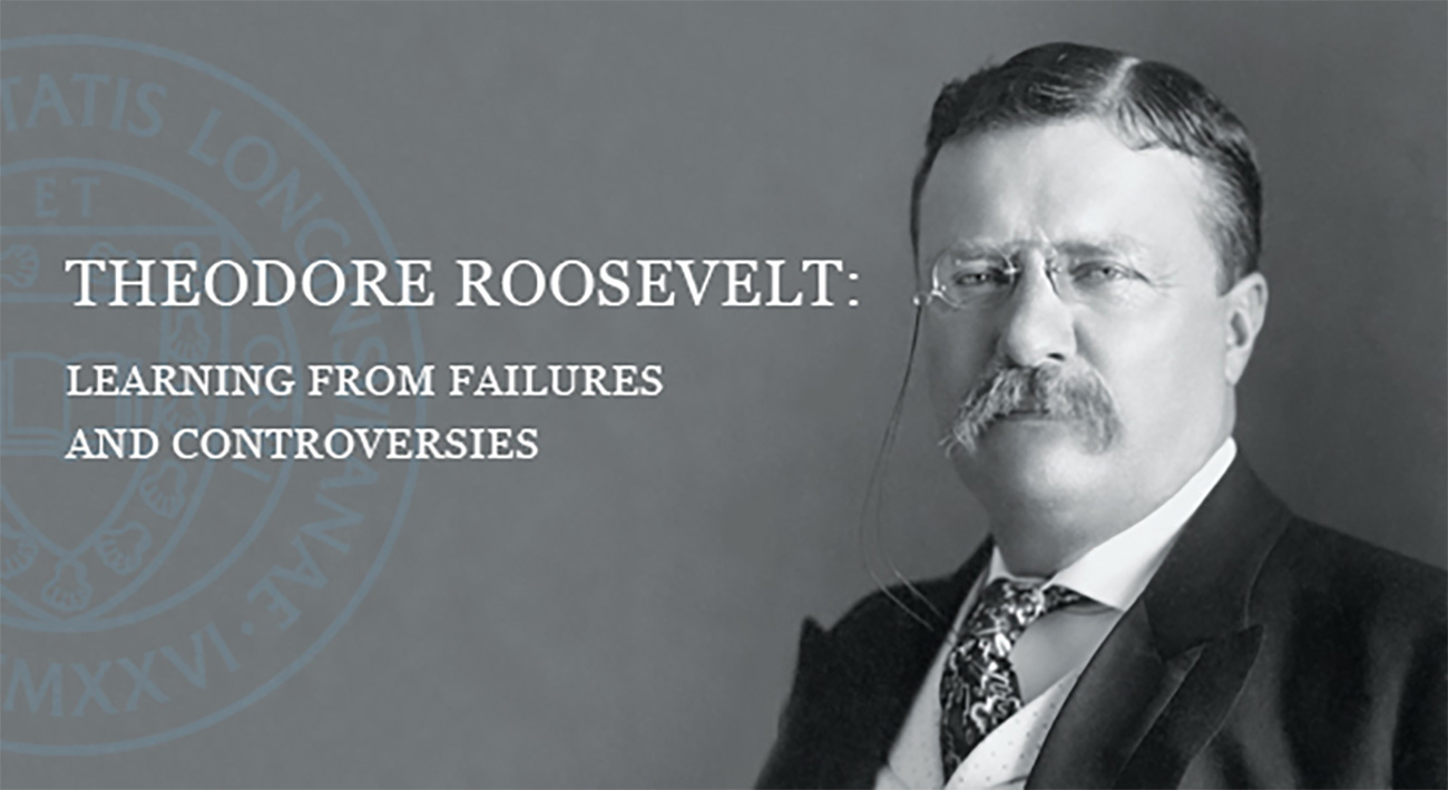 Theadore Roosevelt Learning from Failures & Controversies
